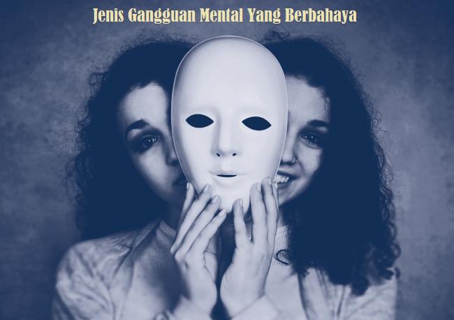 Jenis Gangguan Mental Yang Berbahaya